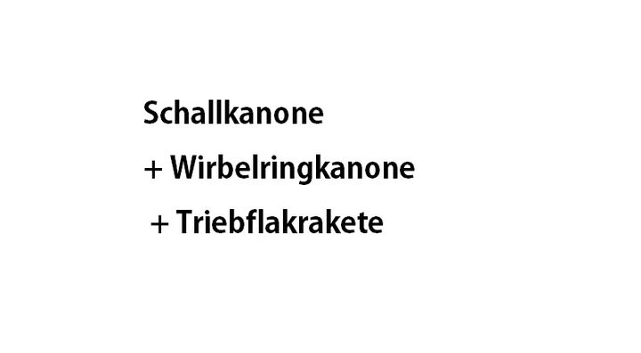 Schallkanone + Wirbelringkanone + Triebflakrakete