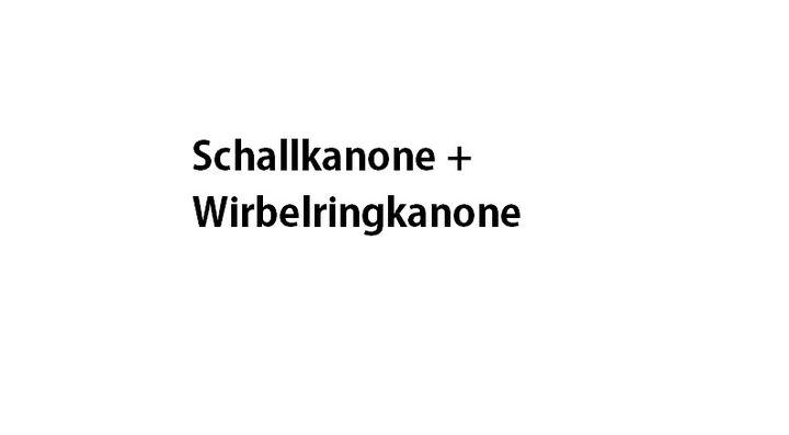 Schallkanone + Wirbelringkanone