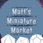 Matt's Miniature Market